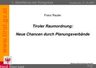 Franz Rauter Tiroler Raumordnung:  Neue Chancen durch Planungsverbände