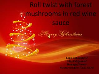Roll twist with forest mushrooms in red wine sauce