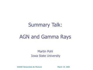 Summary Talk: AGN and Gamma Rays Martin Pohl  Iowa State University