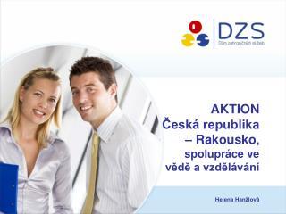 AKTION  Česká republika – Rakousko , spolupráce ve vědě a vzdělávání