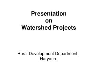 Presentation  on  Watershed Projects