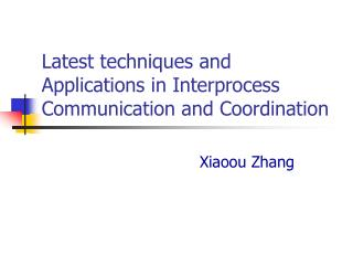 Latest techniques and Applications in Interprocess Communication and Coordination
