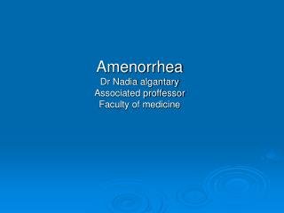 Amenorrhea Dr Nadia algantary Associated proffessor Faculty of medicine
