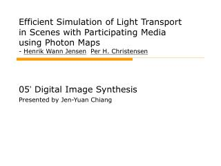 05 '  Digital Image Synthesis Presented by Jen-Yuan Chiang