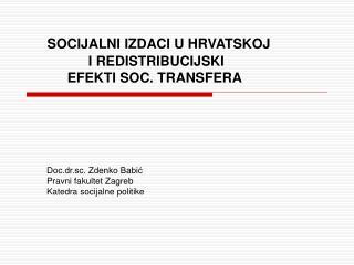SOCIJALNI IZDACI U HRVATSKOJ  I REDISTRIBUCIJSKI  EFEKTI SOC. TRANSFERA