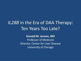 IL28B  in the Era of DAA Therapy: Ten Years Too Late?