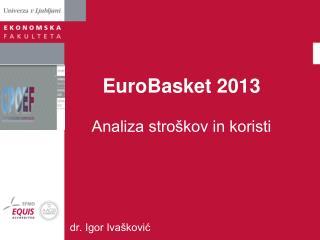 EuroBasket 2013 Analiza stroškov in koristi
