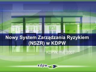 Nowy System Zarz?dzania Ryzykiem  (NSZR) w KDPW