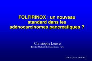 FOLFIRINOX : un nouveau standard dans les adénocarcinomes pancréatiques ?