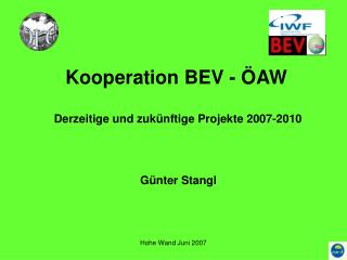Kooperation BEV - ÖAW  Derzeitige und zukünftige Projekte 2007-2010