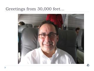 Greetings from 30,000 feet…