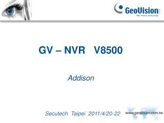 GV – NVR   V8500 Addison