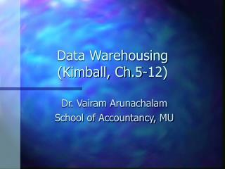 Data Warehousing (Kimball, Ch.5-12)