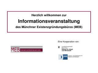 Herzlich willkommen zur  Informationsveranstaltung des Münchner Existenzgründungsbüros (MEB)