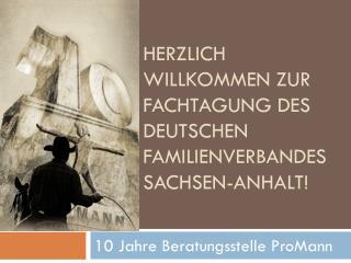 HERZLICH WILLKOMMEN ZUR FACHTAGUNG DES DEUTSCHEN FAMILIENVERBANDES SACHSEN-ANHALT!
