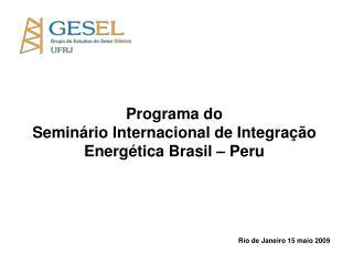 Programa do  Seminário Internacional de Integração  Energética Brasil – Peru