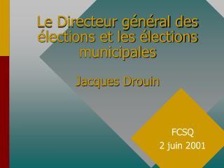 Le Directeur général des élections et les élections municipales Jacques Drouin