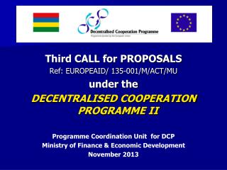 Third CALL for PROPOSALS  Ref: EUROPEAID/ 135-001/M/ACT/MU under the