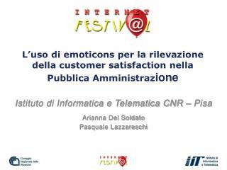 Istituto di Informatica e Telematica CNR – Pisa Arianna Del Soldato Pasquale Lazzareschi