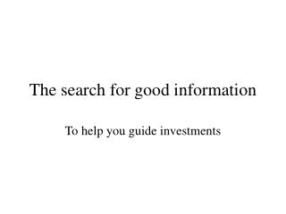 The search for good information