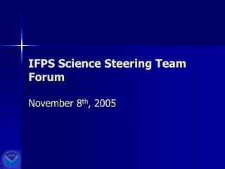 IFPS Science Steering Team  Forum