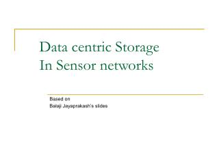 Data centric Storage     In Sensor networks