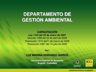 DEPARTAMENTO DE GESTIÓN AMBIENTAL CAPACITACIÓN Ley 1124 del 22 de enero de 2007