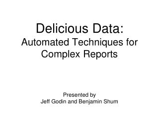 Delicious Data: Automated Techniques for Complex Reports