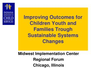 Improving Outcomes for Children Youth and Families Trough Sustainable Systems Changes
