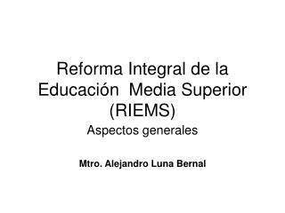 Reforma Integral de la Educación  Media Superior (RIEMS)