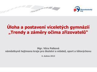 """Úloha a postavení víceletých gymnázií """"Trendy a záměry očima zřizovatelů"""" Mgr. Věra Palková"""