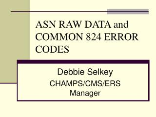 ASN RAW DATA and COMMON 824 ERROR CODES