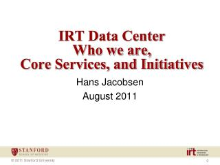 IRT Data Center Who we are, Core Services, and Initiatives