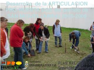 Desarrollo  de la ARTICULACION PRO-HUERTA DGE del partido de SAN MIGUEL (AMBA).2005-2009