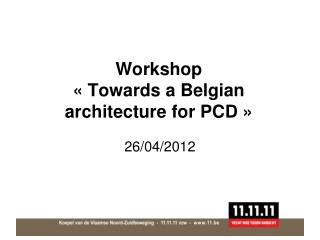 Workshop  « Towards a Belgian architecture for PCD »