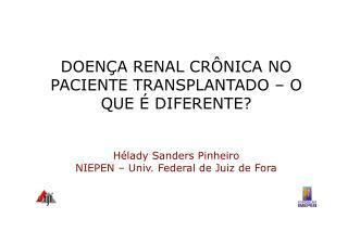 DOENÇA RENAL CRÔNICA NO PACIENTE TRANSPLANTADO – O QUE É DIFERENTE? Hélady Sanders Pinheiro