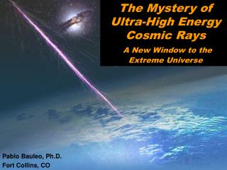 The Mystery of Ultra-High Energy Cosmic Rays  A New Window to the Extreme Universe