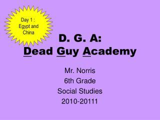 D. G. A:  D ead  G uy  A cademy