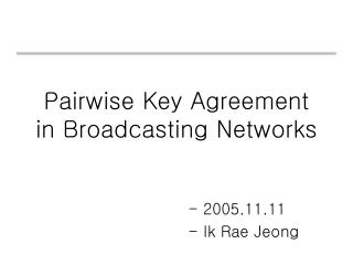Pairwise Key Agreement  in Broadcasting Networks