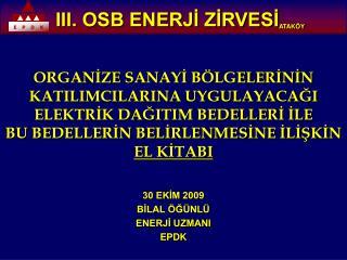 30 EKİM 2009 BİLAL ÖĞÜNLÜ ENERJİ UZMANI EPDK