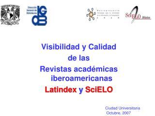 Visibilidad y Calidad de las  Revistas académicas iberoamericanas Latindex  y  SciELO