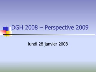 DGH 2008 – Perspective 2009