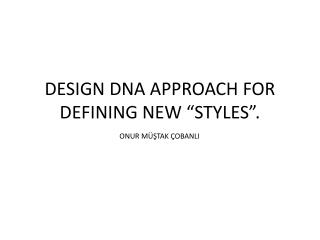 "DESIGN DNA APPROACH FOR DEFINING NEW ""STYLES""."