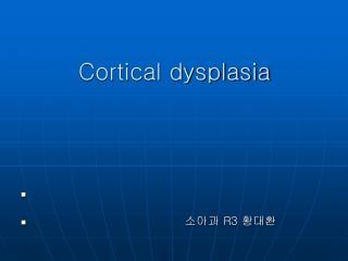 Cortical dysplasia