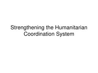 Strengthening the Humanitarian Coordination System