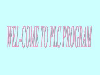 WEL-COME TO PLC PROGRAM