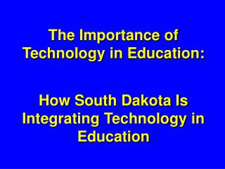The Importance of Technology in Education: How South Dakota Is Integrating Technology in Education