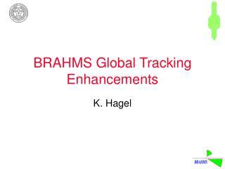 BRAHMS Global Tracking Enhancements