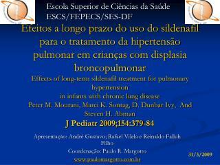 Apresentação: André Gustavo; Rafael Vilela e Reinaldo Falluh Filho Coordenação: Paulo R. Margotto
