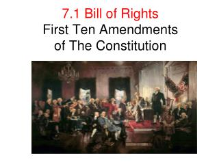 7.1  Bill of Rights First Ten Amendments of The Constitution